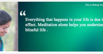 Everything that happens in your life is due to a reason and has an effect. Meditation alone helps you understand this and lead a blissful life- Kriya Yoga